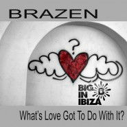 1037WBII Brazen_Whats Love Got To Do With It