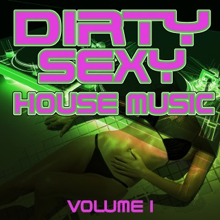 Dirty sexy house music volume 1 out now big in ibiza for House music today